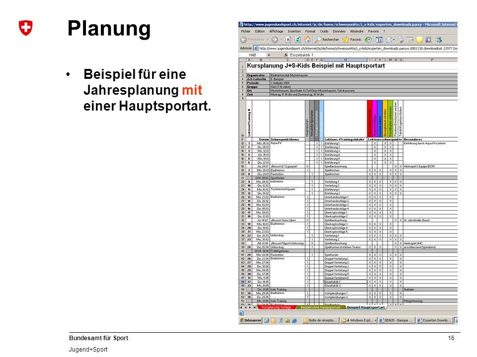 16 Bundesamt für Sport Jugend+Sport Planung Beispiel für eine Jahresplanung mit einer Hauptsportart.