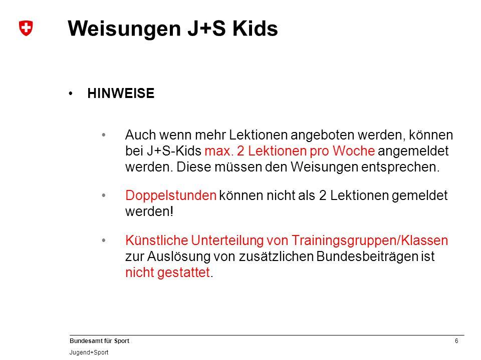 6 Bundesamt für Sport Jugend+Sport HINWEISE Auch wenn mehr Lektionen angeboten werden, können bei J+S-Kids max. 2 Lektionen pro Woche angemeldet werde