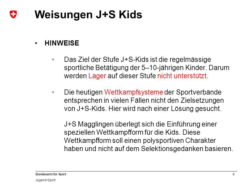 8 Bundesamt für Sport Jugend+Sport HINWEISE Das Ziel der Stufe J+S-Kids ist die regelmässige sportliche Betätigung der 5–10-jährigen Kinder.