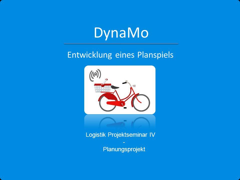 DynaMo Logistik Projektseminar IV - Planungsprojekt Entwicklung eines Planspiels