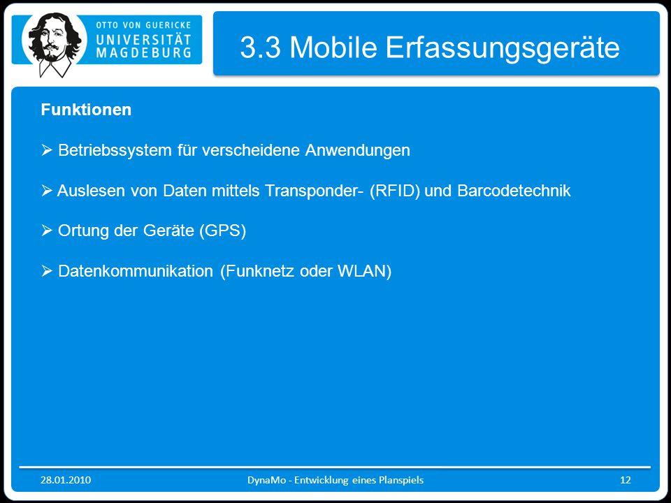 28.01.2010DynaMo - Entwicklung eines Planspiels12 3.3 Mobile Erfassungsgeräte Funktionen  Betriebssystem für verscheidene Anwendungen  Auslesen von