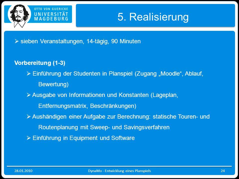 28.01.2010DynaMo - Entwicklung eines Planspiels24 5. Realisierung  sieben Veranstaltungen, 14-tägig, 90 Minuten Vorbereitung (1-3)  Einführung der S