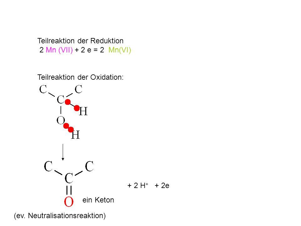 Teilreaktion der Reduktion 2 Mn (VII) + 2 e = 2 Mn(VI) Teilreaktion der Oxidation: + 2 H + + 2e ein Keton (ev.