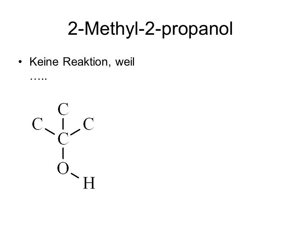 2-Methyl-2-propanol Keine Reaktion, weil …..