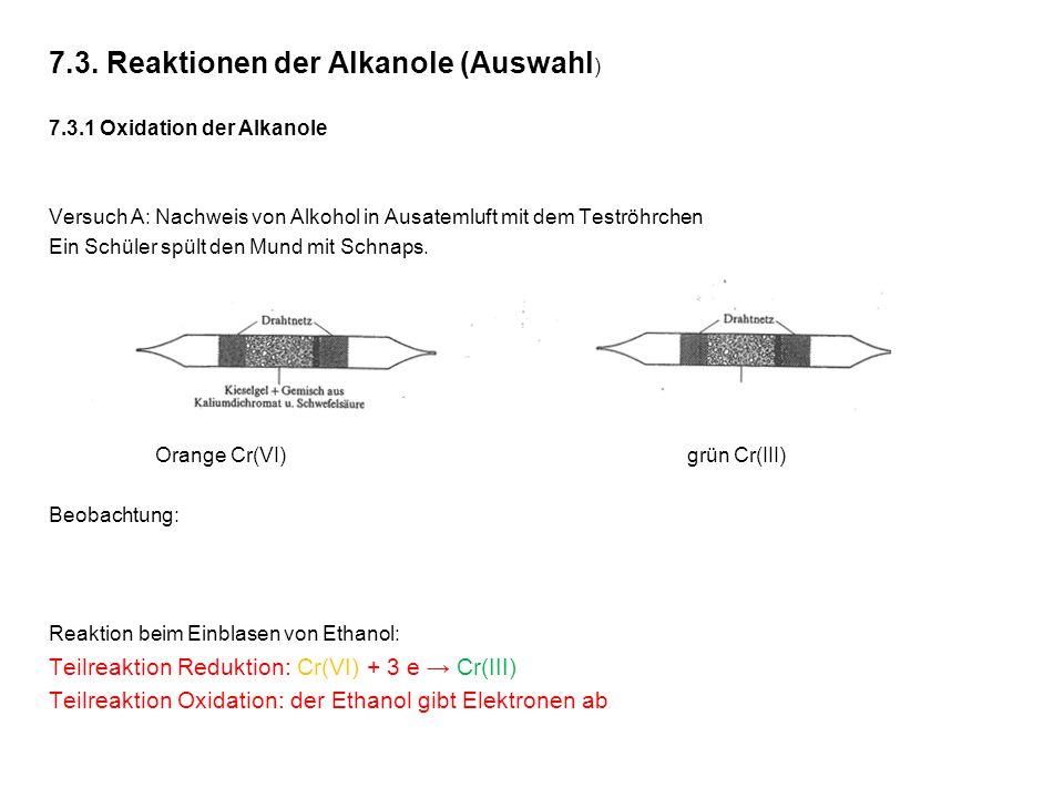 7.3. Reaktionen der Alkanole (Auswahl ) 7.3.1 Oxidation der Alkanole Versuch A: Nachweis von Alkohol in Ausatemluft mit dem Teströhrchen Ein Schüler s