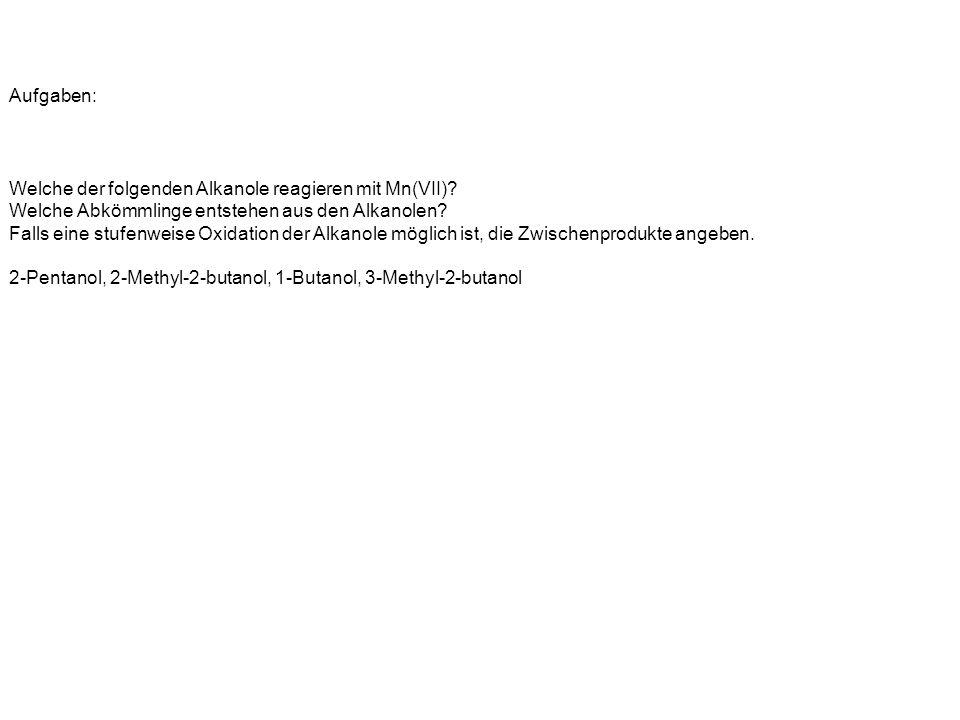 Aufgaben: Welche der folgenden Alkanole reagieren mit Mn(VII).