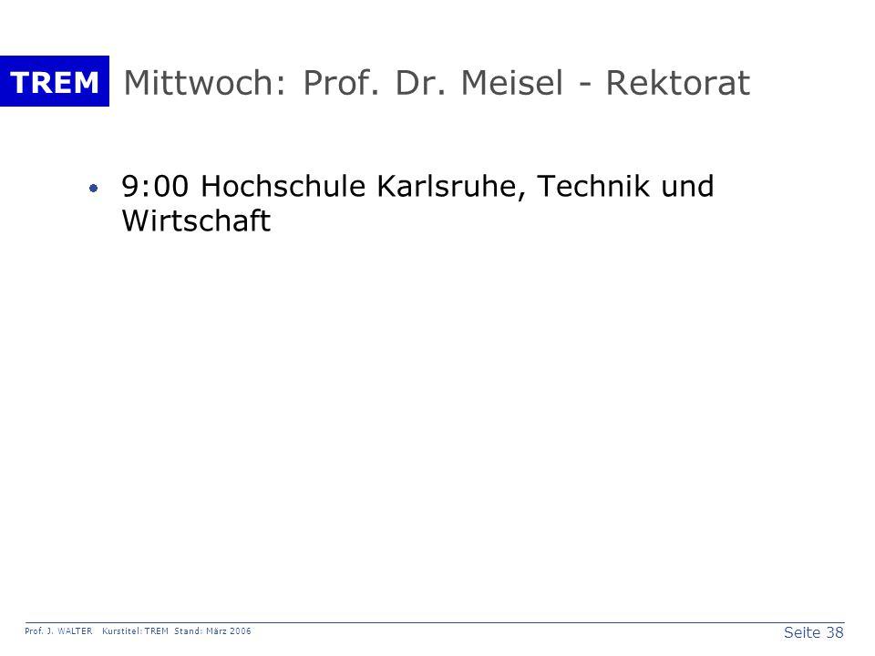 Seite 38 Prof. J. WALTER Kurstitel: TREM Stand: März 2006 TREM Mittwoch: Prof.