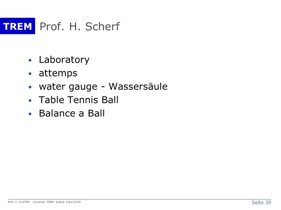 Seite 39 Prof. J. WALTER Kurstitel: TREM Stand: März 2006 TREM Prof.