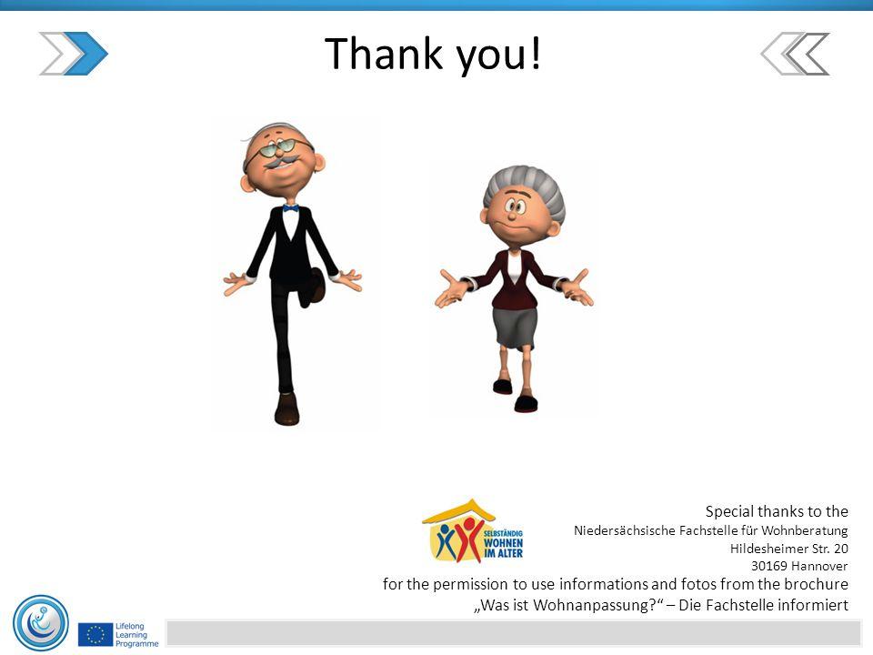 Thank you! Special thanks to the Niedersächsische Fachstelle für Wohnberatung Hildesheimer Str. 20 30169 Hannover for the permission to use informatio