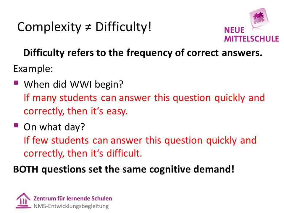 Complexity ≠ Difficulty! Difficulty refers to the frequency of correct answers. Example:  When did WWI begin? If many students can answer this questi