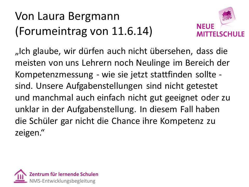 """Von Laura Bergmann (Forumeintrag von 11.6.14) """"Ich glaube, wir dürfen auch nicht übersehen, dass die meisten von uns Lehrern noch Neulinge im Bereich der Kompetenzmessung - wie sie jetzt stattfinden sollte - sind."""