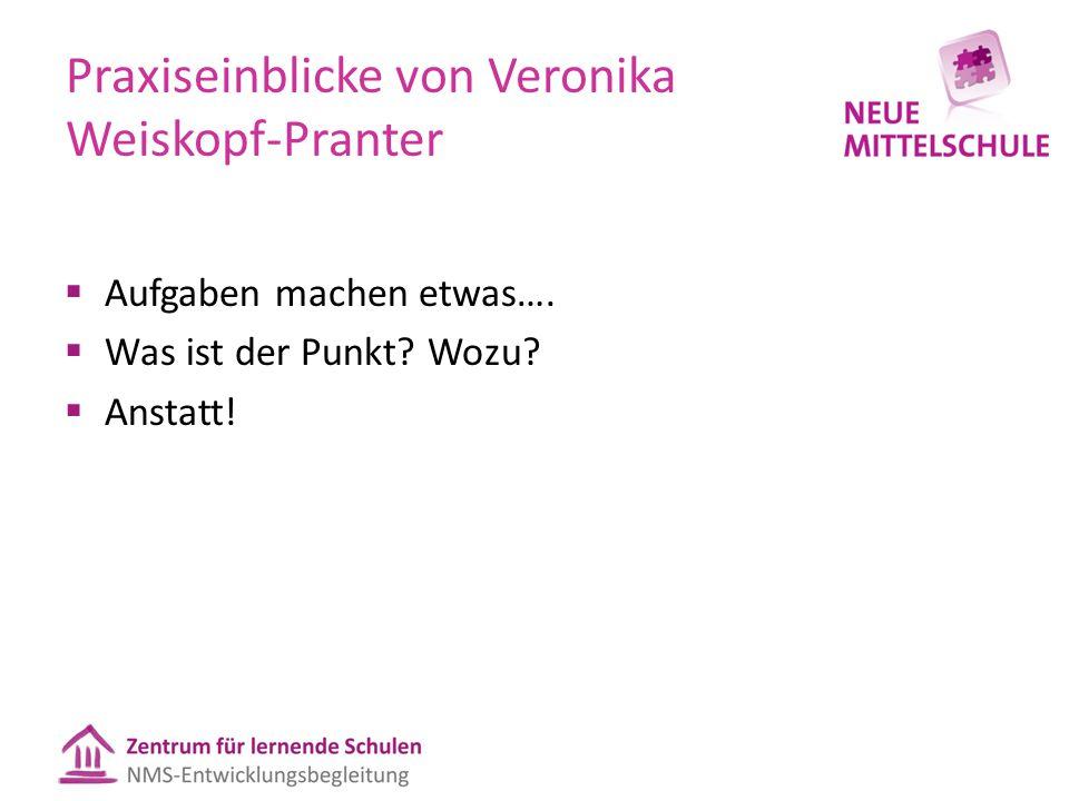Praxiseinblicke von Veronika Weiskopf-Pranter  Aufgaben machen etwas….