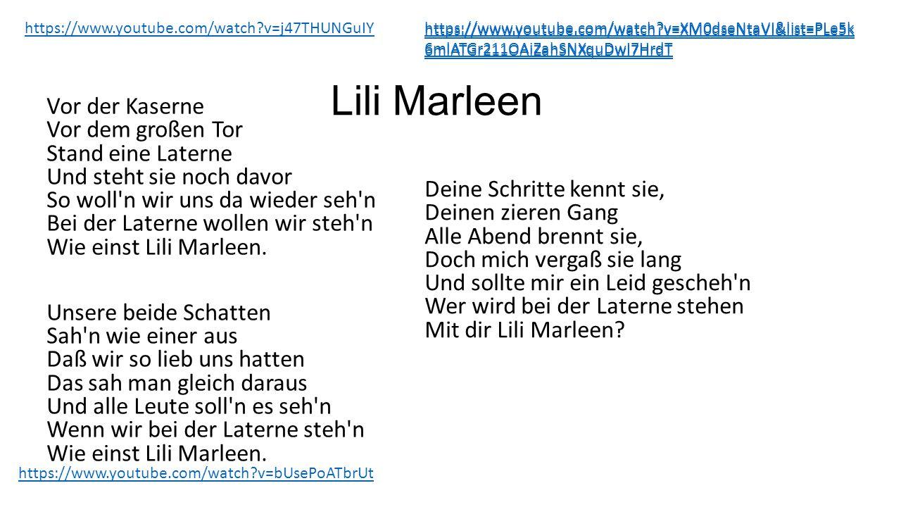 Lili Marleen Vor der Kaserne Vor dem großen Tor Stand eine Laterne Und steht sie noch davor So woll n wir uns da wieder seh n Bei der Laterne wollen wir steh n Wie einst Lili Marleen.