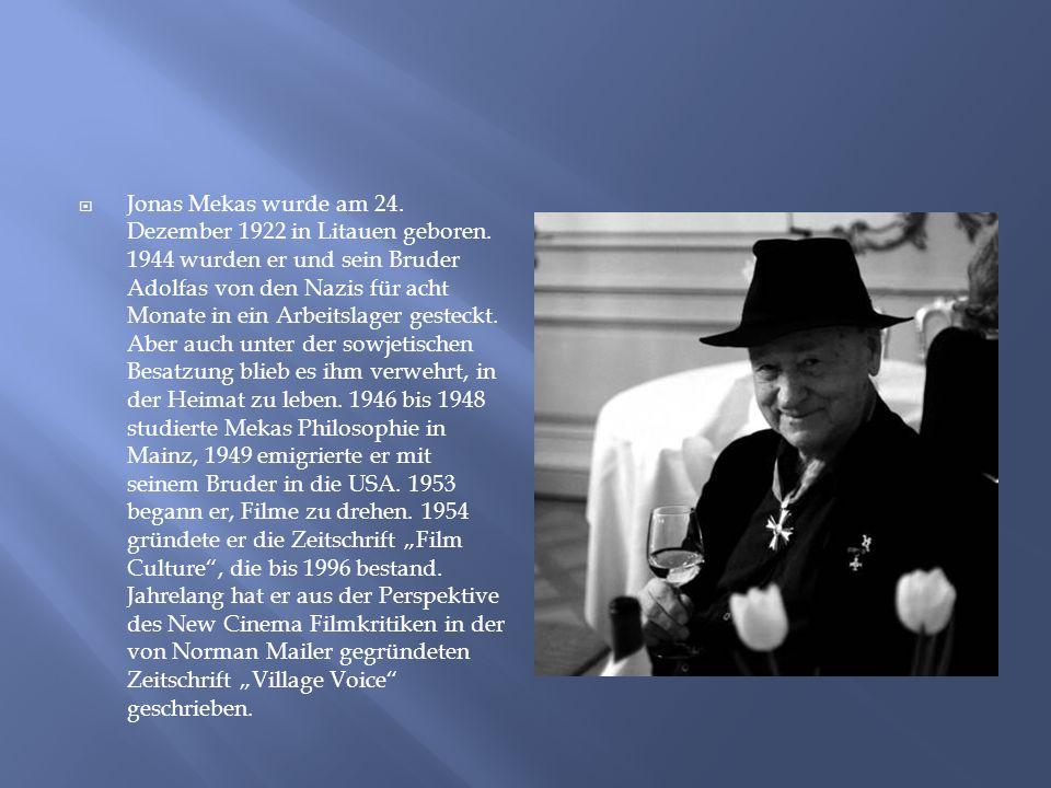  Jonas Mekas wurde am 24. Dezember 1922 in Litauen geboren. 1944 wurden er und sein Bruder Adolfas von den Nazis für acht Monate in ein Arbeitslager