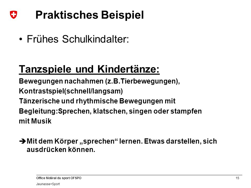 15 Office fédéral du sport OFSPO Jeunesse+Sport Praktisches Beispiel Frühes Schulkindalter: Tanzspiele und Kindertänze: Bewegungen nachahmen (z.B.Tier