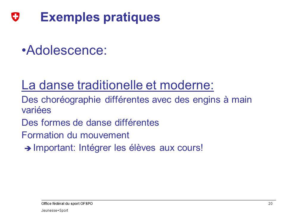 20 Office fédéral du sport OFSPO Jeunesse+Sport Exemples pratiques Adolescence: La danse traditionelle et moderne: Des choréographie différentes avec