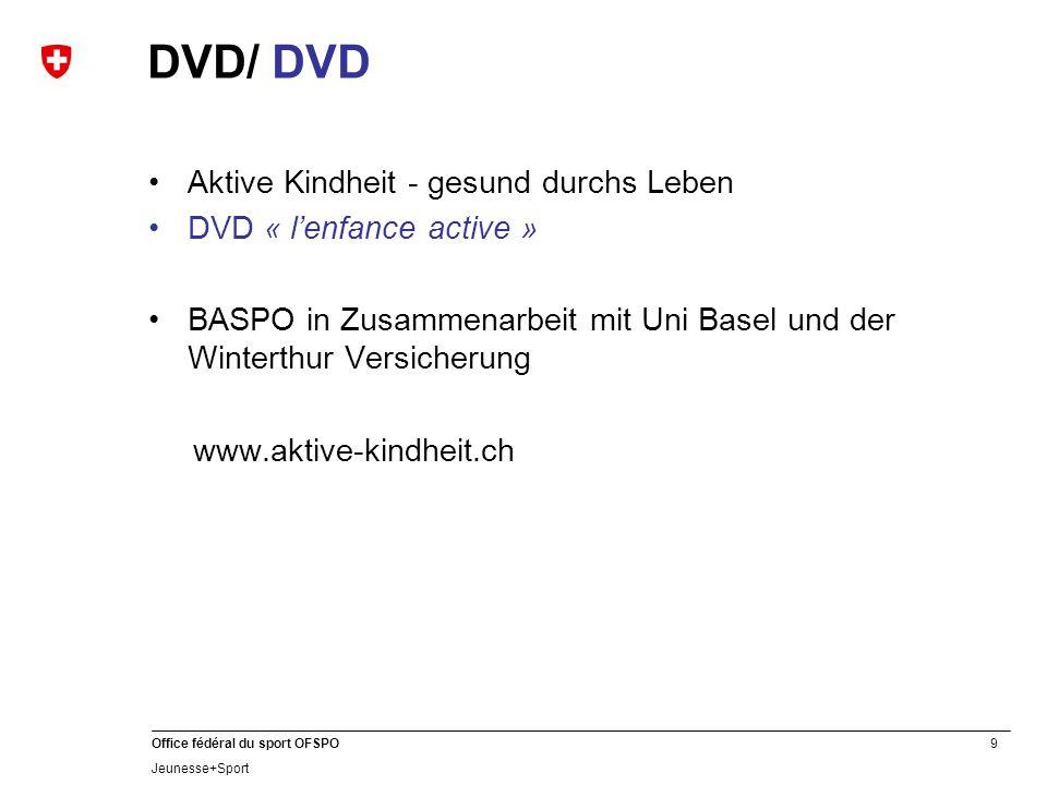 9 Office fédéral du sport OFSPO Jeunesse+Sport DVD/ DVD Aktive Kindheit - gesund durchs Leben DVD « l'enfance active » BASPO in Zusammenarbeit mit Uni