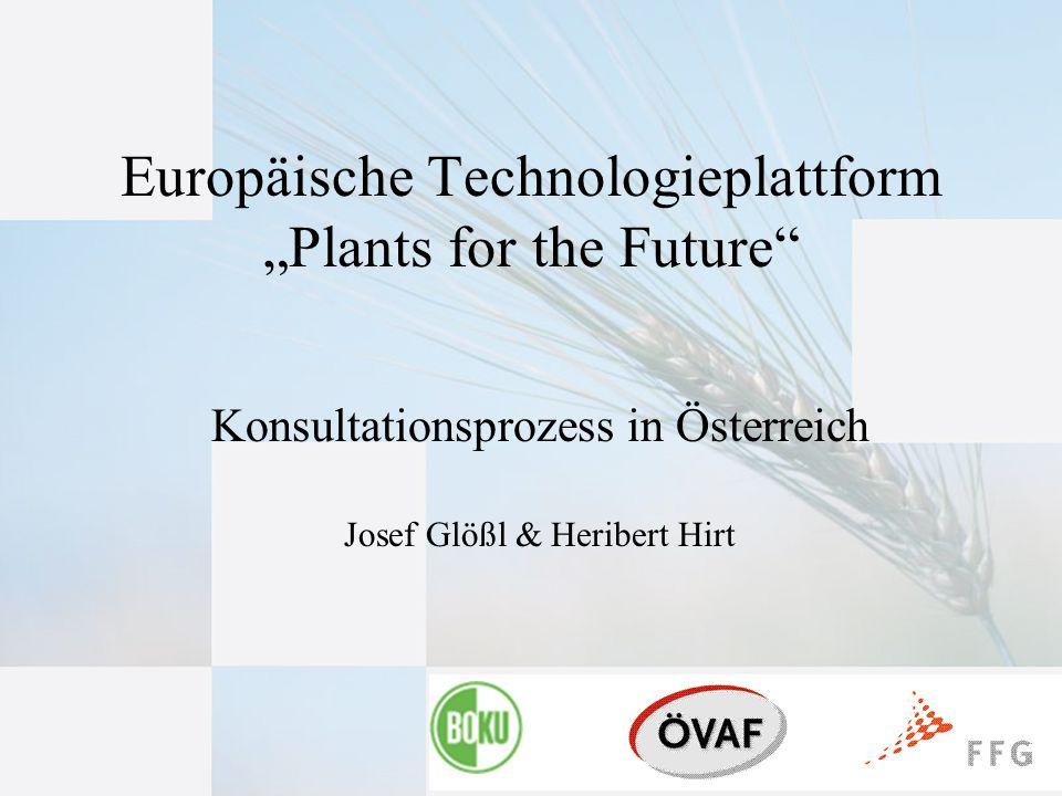 "1 Konsultationsprozess in Österreich Josef Glößl & Heribert Hirt Europäische Technologieplattform ""Plants for the Future"