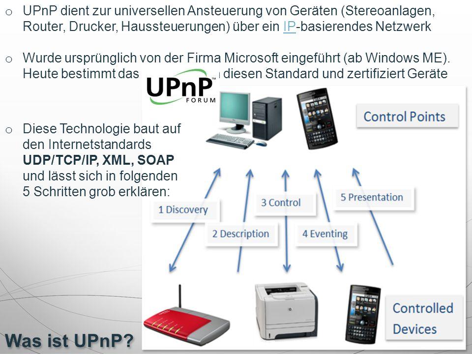 Was ist UPnP? o UPnP dient zur universellen Ansteuerung von Geräten (Stereoanlagen, Router, Drucker, Haussteuerungen) über ein IP-basierendes Netzwerk