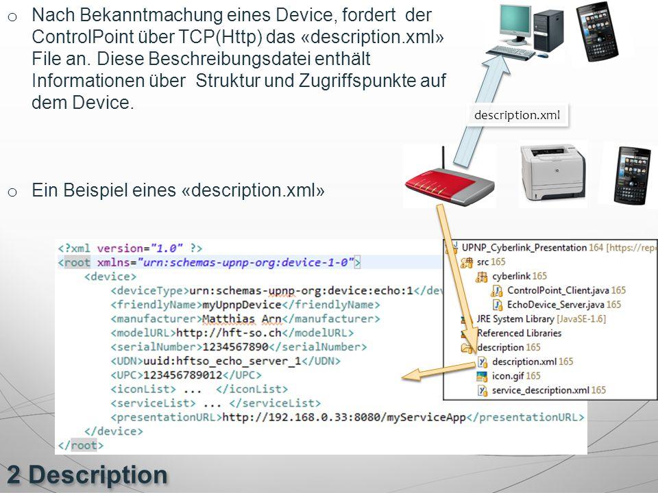 2 Description o Nach Bekanntmachung eines Device, fordert der ControlPoint über TCP(Http) das «description.xml» File an. Diese Beschreibungsdatei enth