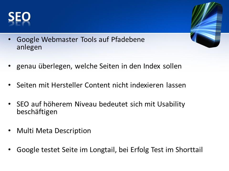 Google Webmaster Tools auf Pfadebene anlegen genau überlegen, welche Seiten in den Index sollen Seiten mit Hersteller Content nicht indexieren lassen SEO auf höherem Niveau bedeutet sich mit Usability beschäftigen Multi Meta Description Google testet Seite im Longtail, bei Erfolg Test im Shorttail