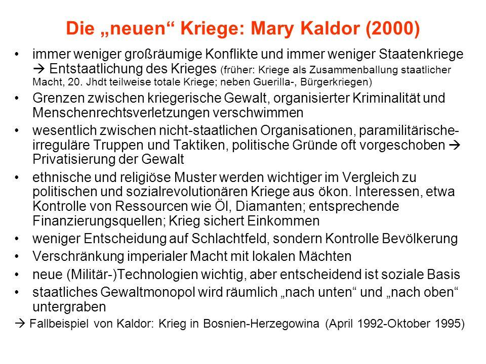 """Die """"neuen"""" Kriege: Mary Kaldor (2000) immer weniger großräumige Konflikte und immer weniger Staatenkriege  Entstaatlichung des Krieges (früher: Krie"""