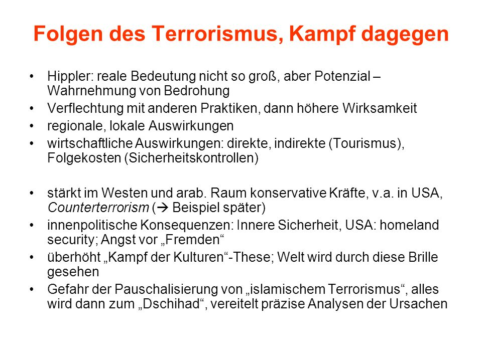 Folgen des Terrorismus, Kampf dagegen Hippler: reale Bedeutung nicht so groß, aber Potenzial – Wahrnehmung von Bedrohung Verflechtung mit anderen Prak