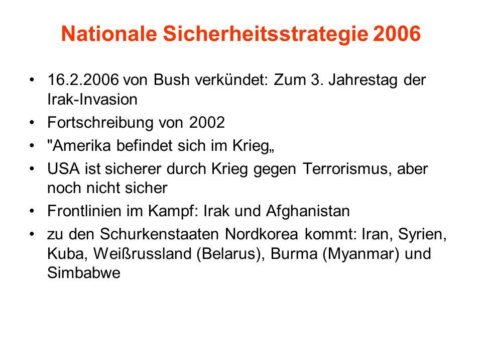 Nationale Sicherheitsstrategie 2006 16.2.2006 von Bush verkündet: Zum 3. Jahrestag der Irak-Invasion Fortschreibung von 2002
