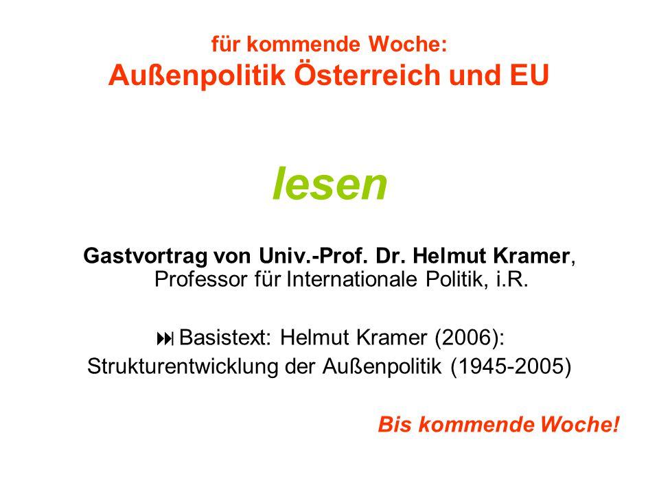 für kommende Woche: Außenpolitik Österreich und EU lesen Gastvortrag von Univ.-Prof. Dr. Helmut Kramer, Professor für Internationale Politik, i.R.  B