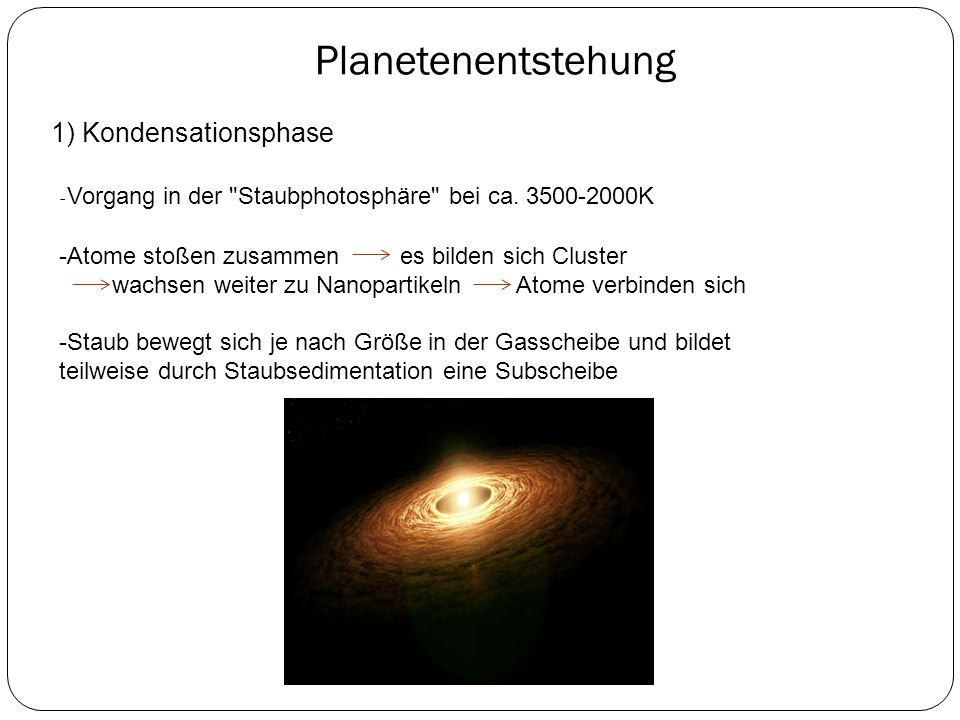 Planetenentstehung 1) Kondensationsphase - Vorgang in der