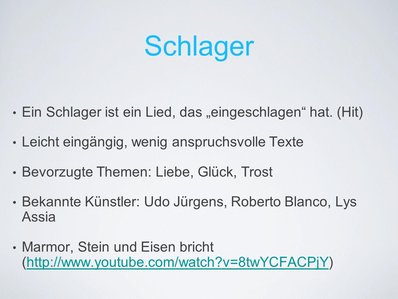 """Schlager Ein Schlager ist ein Lied, das """"eingeschlagen"""" hat. (Hit) Leicht eingängig, wenig anspruchsvolle Texte Bevorzugte Themen: Liebe, Glück, Trost"""