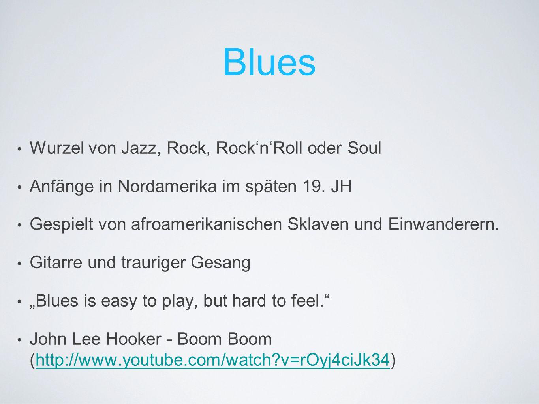 Blues Wurzel von Jazz, Rock, Rock'n'Roll oder Soul Anfänge in Nordamerika im späten 19. JH Gespielt von afroamerikanischen Sklaven und Einwanderern. G