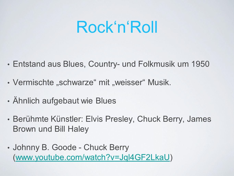 """Rock'n'Roll Entstand aus Blues, Country- und Folkmusik um 1950 Vermischte """"schwarze"""" mit """"weisser"""" Musik. Ähnlich aufgebaut wie Blues Berühmte Künstle"""