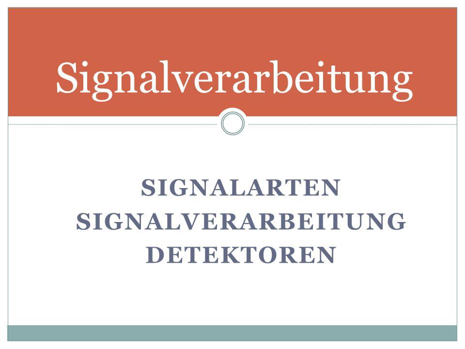 SIGNALARTEN SIGNALVERARBEITUNG DETEKTOREN Signalverarbeitung