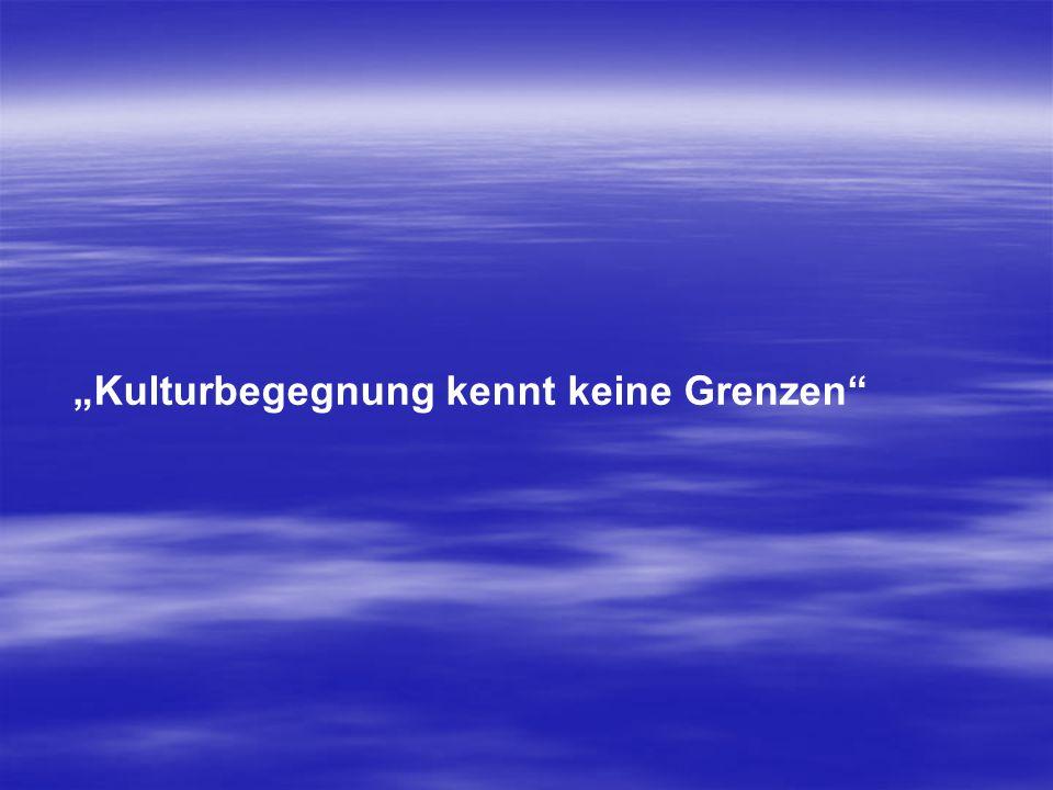 """""""Kulturbegegnung kennt keine Grenzen"""""""