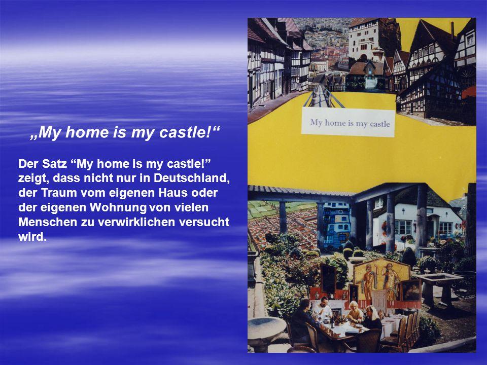 """""""My home is my castle!"""" Der Satz """"My home is my castle!"""" zeigt, dass nicht nur in Deutschland, der Traum vom eigenen Haus oder der eigenen Wohnung von"""