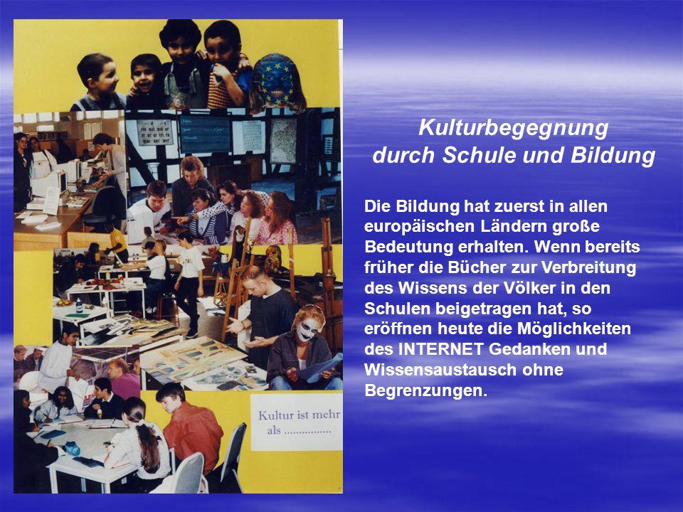 Kulturbegegnung durch Schule und Bildung Die Bildung hat zuerst in allen europäischen Ländern große Bedeutung erhalten. Wenn bereits früher die Bücher