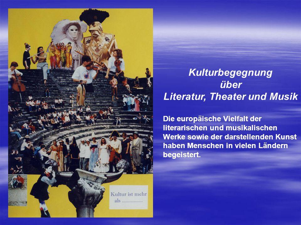 Kulturbegegnung über Literatur, Theater und Musik Die europäische Vielfalt der literarischen und musikalischen Werke sowie der darstellenden Kunst hab