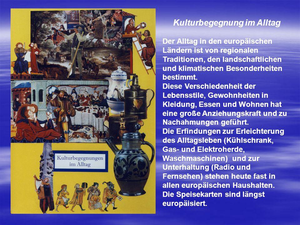 Kulturbegegnung im Alltag Der Alltag in den europäischen Ländern ist von regionalen Traditionen, den landschaftlichen und klimatischen Besonderheiten
