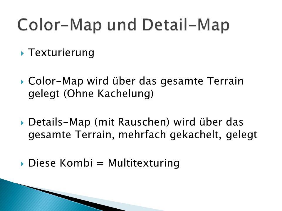  Texturierung  Color-Map wird über das gesamte Terrain gelegt (Ohne Kachelung)  Details-Map (mit Rauschen) wird über das gesamte Terrain, mehrfach gekachelt, gelegt  Diese Kombi = Multitexturing