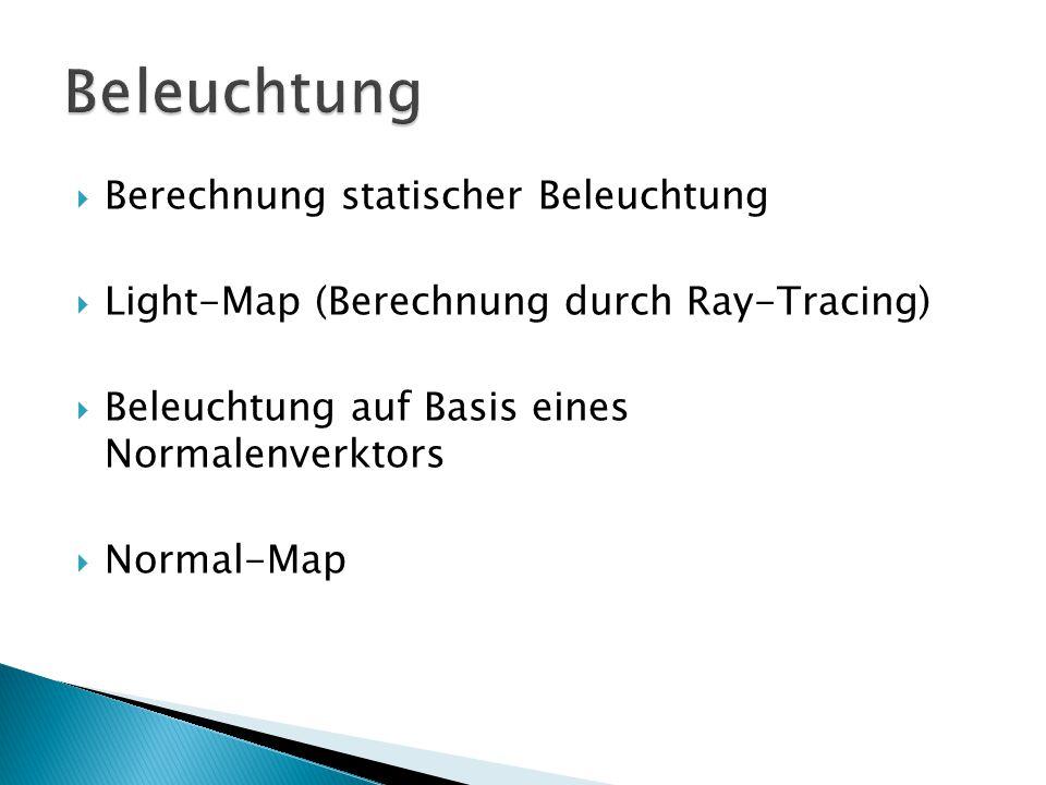  Berechnung statischer Beleuchtung  Light-Map (Berechnung durch Ray-Tracing)  Beleuchtung auf Basis eines Normalenverktors  Normal-Map