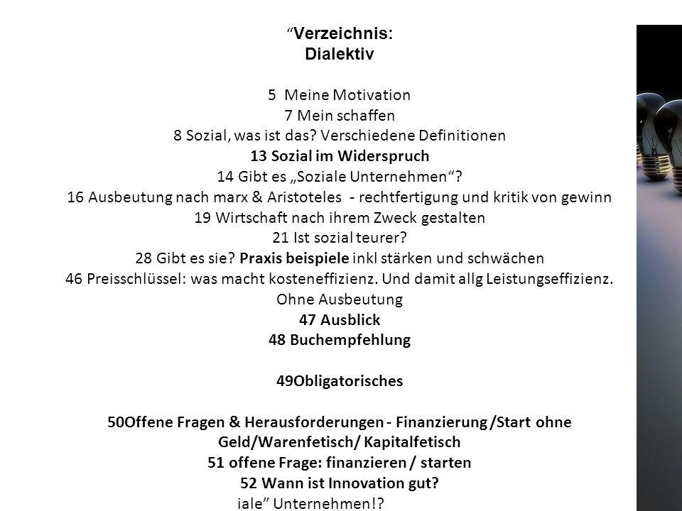 """"""" Verzeichnis: Dialektiv 5 Meine Motivation 7 Mein schaffen 8 Sozial, was ist das? Verschiedene Definitionen 13 Sozial im Widerspruch 14 Gibt es """"Sozi"""
