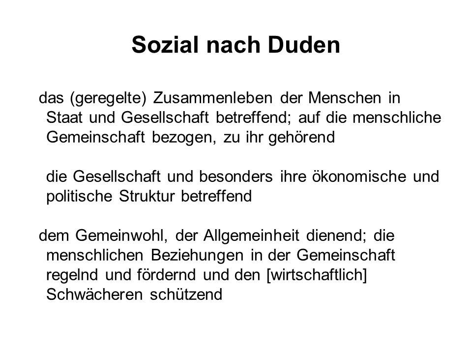 Sozial nach Duden das (geregelte) Zusammenleben der Menschen in Staat und Gesellschaft betreffend; auf die menschliche Gemeinschaft bezogen, zu ihr ge