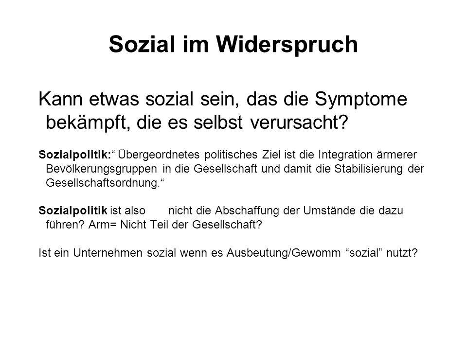 Sozial im Widerspruch Kann etwas sozial sein, das die Symptome bekämpft, die es selbst verursacht.