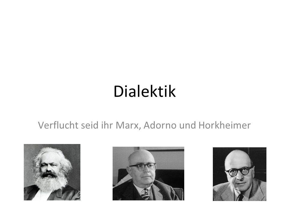 Dialektik Verflucht seid ihr Marx, Adorno und Horkheimer