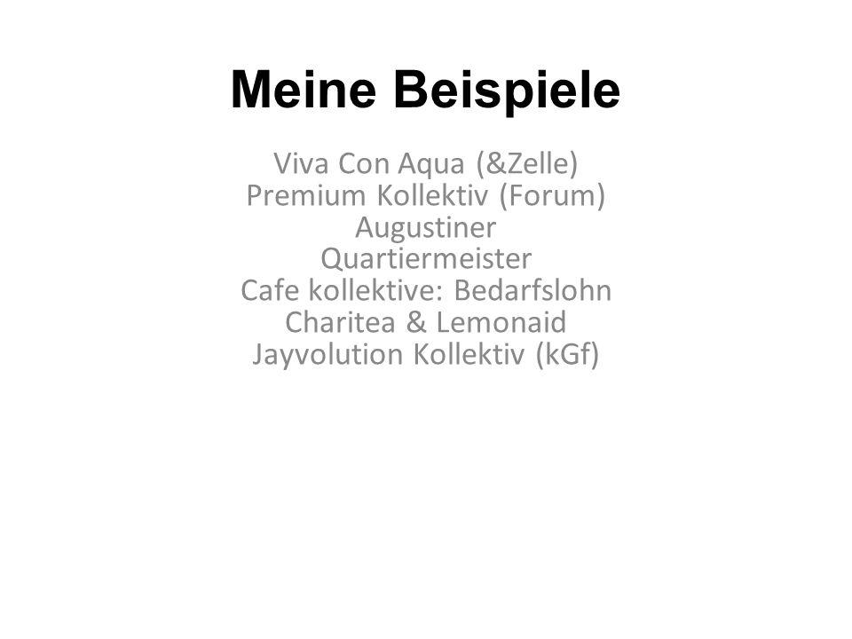 Meine Beispiele Viva Con Aqua (&Zelle) Premium Kollektiv (Forum) Augustiner Quartiermeister Cafe kollektive: Bedarfslohn Charitea & Lemonaid Jayvolution Kollektiv (kGf)