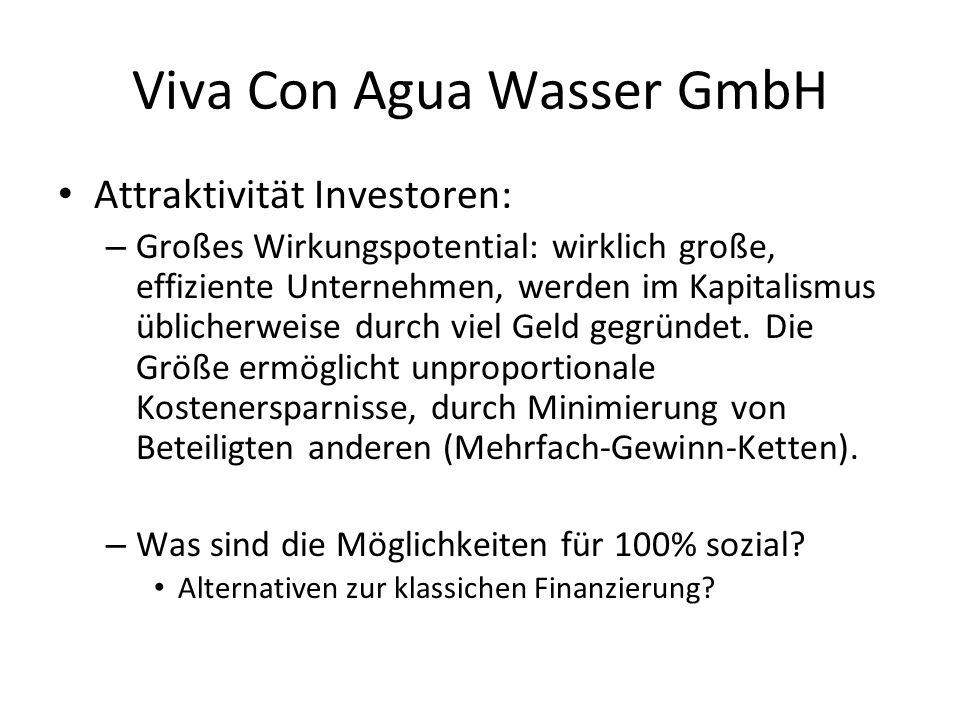 Viva Con Agua Wasser GmbH Attraktivität Investoren: – Großes Wirkungspotential: wirklich große, effiziente Unternehmen, werden im Kapitalismus üblicherweise durch viel Geld gegründet.