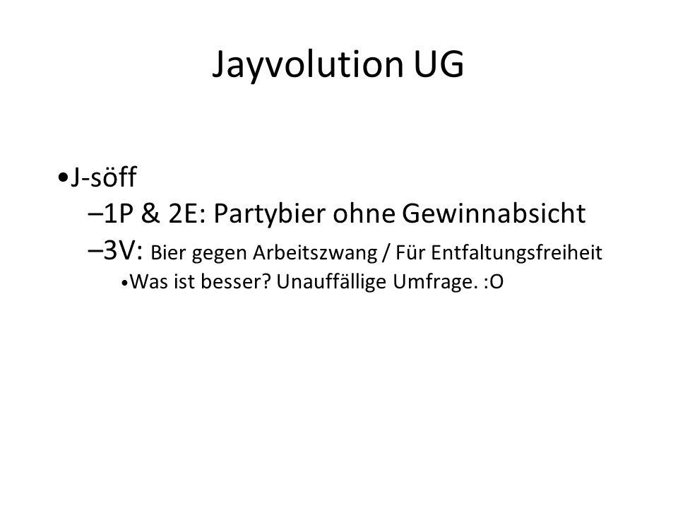 Jayvolution UG J-söff –1P & 2E: Partybier ohne Gewinnabsicht –3V: Bier gegen Arbeitszwang / Für Entfaltungsfreiheit Was ist besser.