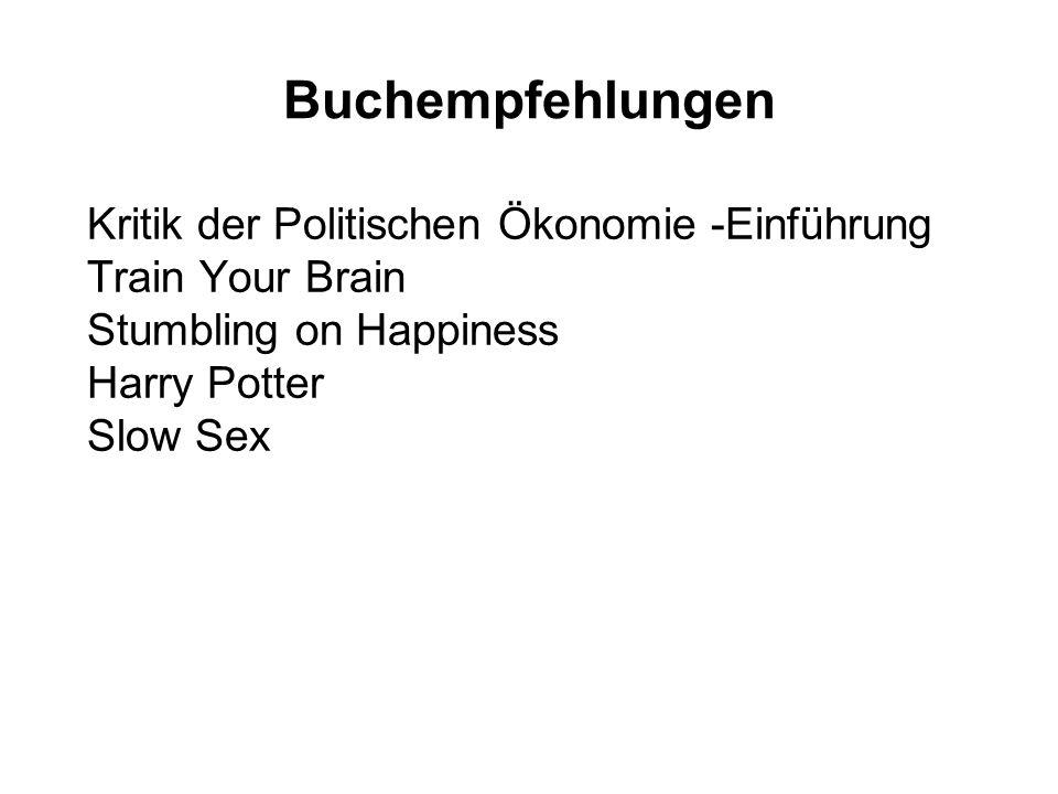 Buchempfehlungen Kritik der Politischen Ökonomie -Einführung Train Your Brain Stumbling on Happiness Harry Potter Slow Sex