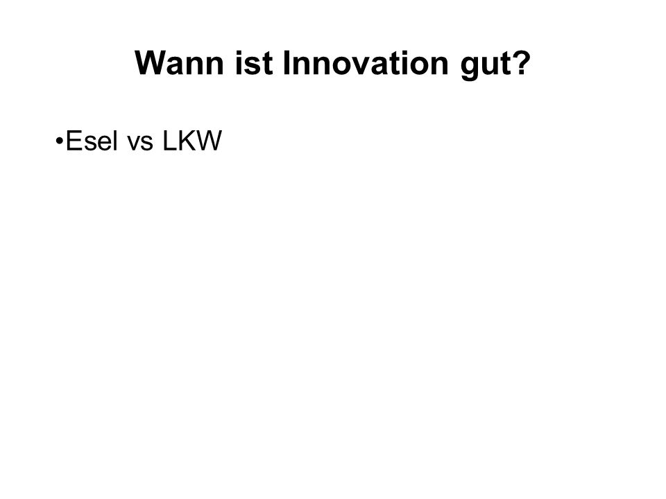 Wann ist Innovation gut? Esel vs LKW